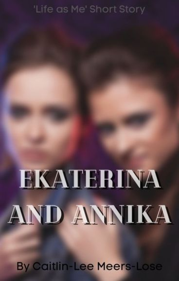 Life as Me: Ekaterina and Amanda by Caitlin-LeeMeers-Lose