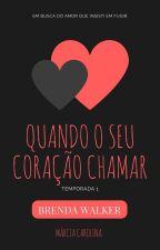 Quando O Seu Coração Chamar | TEMPORADA 01 by Marciamcl