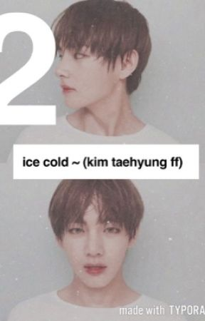 Ice Cold~ Book 2~ (Kim Taehyung FF) by Army14Trash