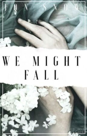 WE MIGHT FALL (J.SNOW 2) by swaggiemuffin3a