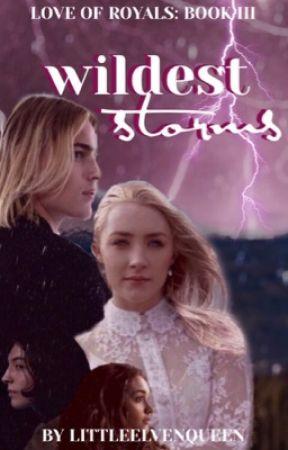 Wildest Storms | Love of Royals: Book III by LittleElvenQueen