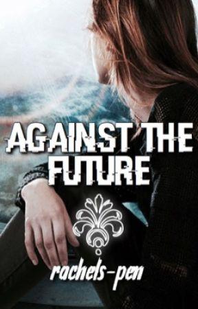 Against the Future • #Wattys2017 by rachels-pen