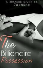 The Billionaire Possession by Jxxxmine1306_