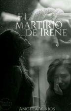 El Martirio de Irene by AngelaRios07