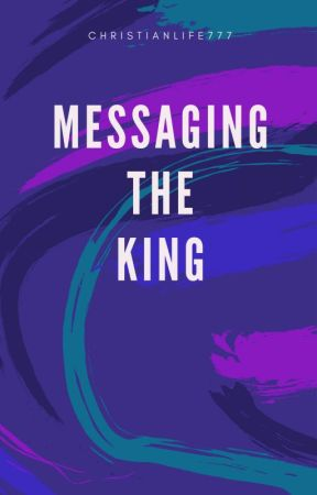 Messaging the King by ChristianLife777