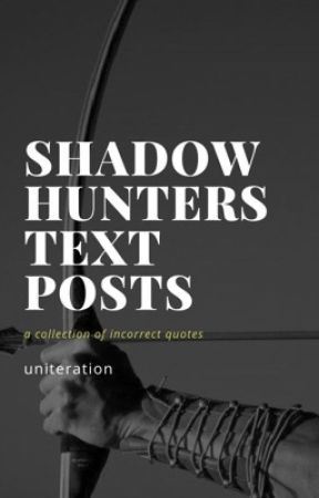 SHADOWHUNTERS TEXT POSTS by uniteration