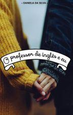 O professor de inglês e eu  |P A U S A D A| by DanieSilva0