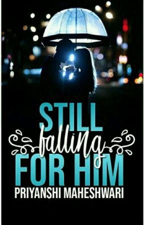 Still Falling for Him by PriyanshiMaheshwari3