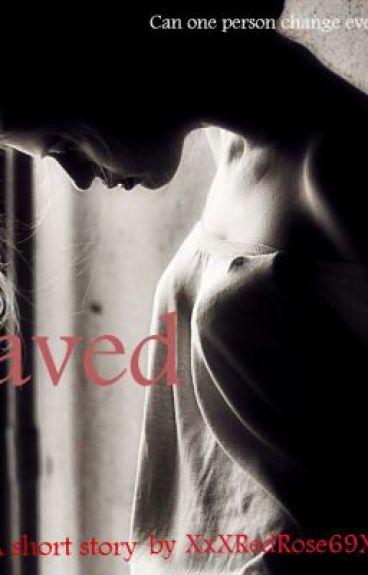 Saved: A Short Story by XxXRedRose69XxX