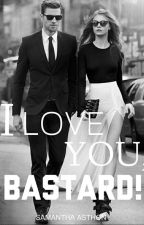 I LOVE YOU, BASTARD! by samanthaasthon