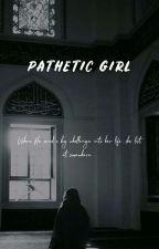 Pathetic Girl ✔ by atqhnr