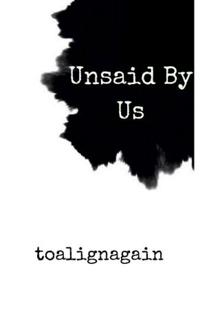 Unsaid By Us (A collection of poetry) by toalignagain