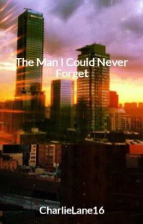 The Man I Could Never Forget by CharlieLane16