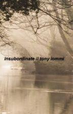 insubordinate // tony iommi  by whosgrunge