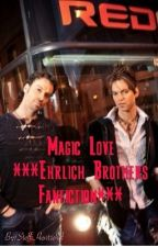 Magic Love ***Ehrlich Brothers Fanfiction*** by SteffiHentschel