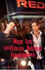 Magic Love ***Ehrlich Brothers Fanfiction*** by SteffiHentschel
