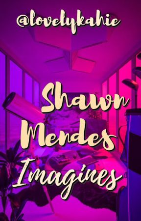 Shawn Mendes Imagines by lovelykahie
