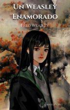 Un Weasley Enamorado (Fred & Tu) Wattys 2018 by dani_Henderson1