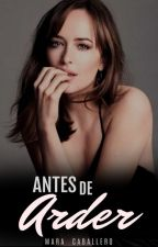 ANTES DE ARDER🔥  Libro #1 ::.Completa.::: by maracaballerol