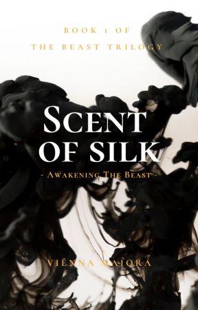 Scent of silk ( Awakening the beast) by ViennaMaiora