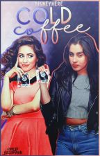 Cold Coffee; Camren by oopsjealousy
