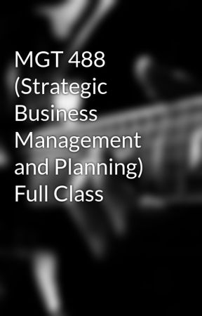MGT 488 (Strategic Business Management and Planning) Full Class by AceTutor1