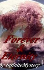 Forever & Eternity by InfiniteMystery