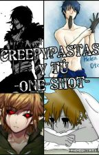 Creepypastas X Tú - One-shot -  by -Candy_Love-