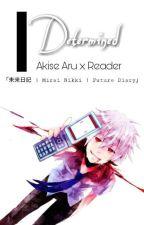 [Mirai Nikki | Future Diary] Determined - Akise Aru x Reader by MistressAkuma