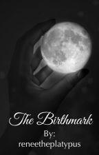 The Birthmark by reneetheplatypus