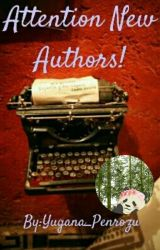 Attention New Authors! by Yugana_Penrozu