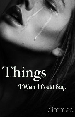 Things I wish I could say.