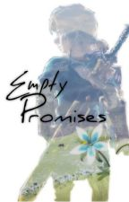 Empty Promises (BOTW LINK X READER) by x-B1TCH1N-x