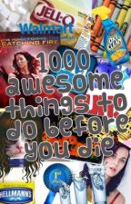 1000 awesome things to do before you die!! by ArianaAnubis