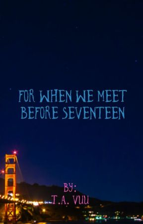 For When We Meet Before Seventeen [Temporarily On Hold] by Nancy123Vuu