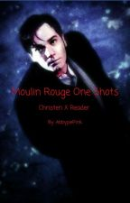 Moulin Rouge One Shots (Christen X Reader) by AbbypiePink