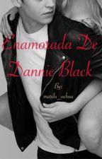 """Enamorada de Dannie Black"" + 18 [Ganadora - BEST GOLDEN AWARD 2018] by marilu_ochoa"