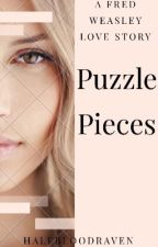 Puzzle Pieces| A Fred Weasley love story by HalfBloodRaven