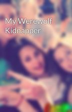 My Werewolf Kidnapper by beautybyjadexx