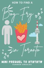 How To Find A Boy-Fry In Toronto (Mini-Prequel to HTBTBTW) by summerbackthen