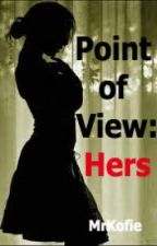 Point of View: Hers by MrKofie