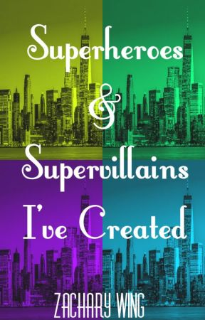 Superheroes & Supervillains I've Created by BeeProductions