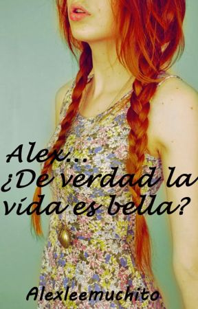 Alex ¿de verdad la vida es bella? by Alexleemuchito