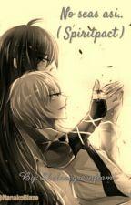 No seas asi.. ( Spiritpact ) by Shelovegreenflame