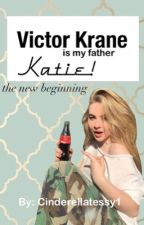 VICTOR CRANE IS MY FATHER || Katie! the new beginning?  by Cinderellatessy1