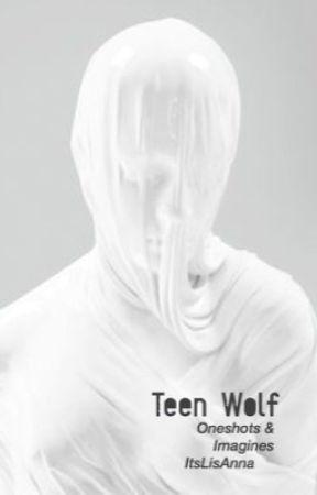 Teen Wolf Oneshots & Imagines  by ItsLisAnna