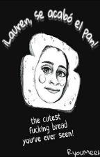 ¡Lauren, se acabó el pan!||Camren by RyouMeeh