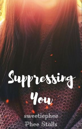 Suppressing You | ✔ by pheestalls