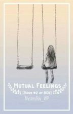 Mutual Feelings [Book #2 of BCK] by MysteryBoy_WP
