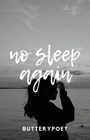 No Sleep Again by butterypoet